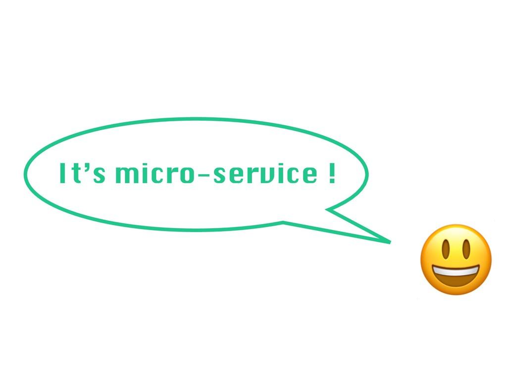 It's micro-service !