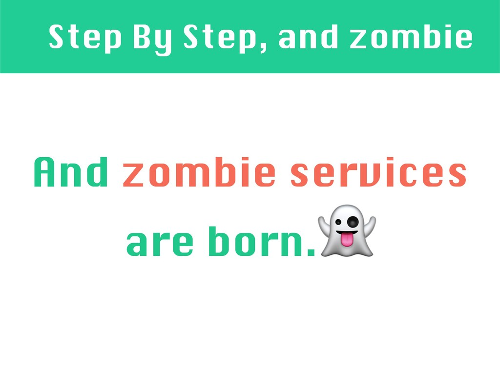 Step By Step, and zombie And zombie services ar...