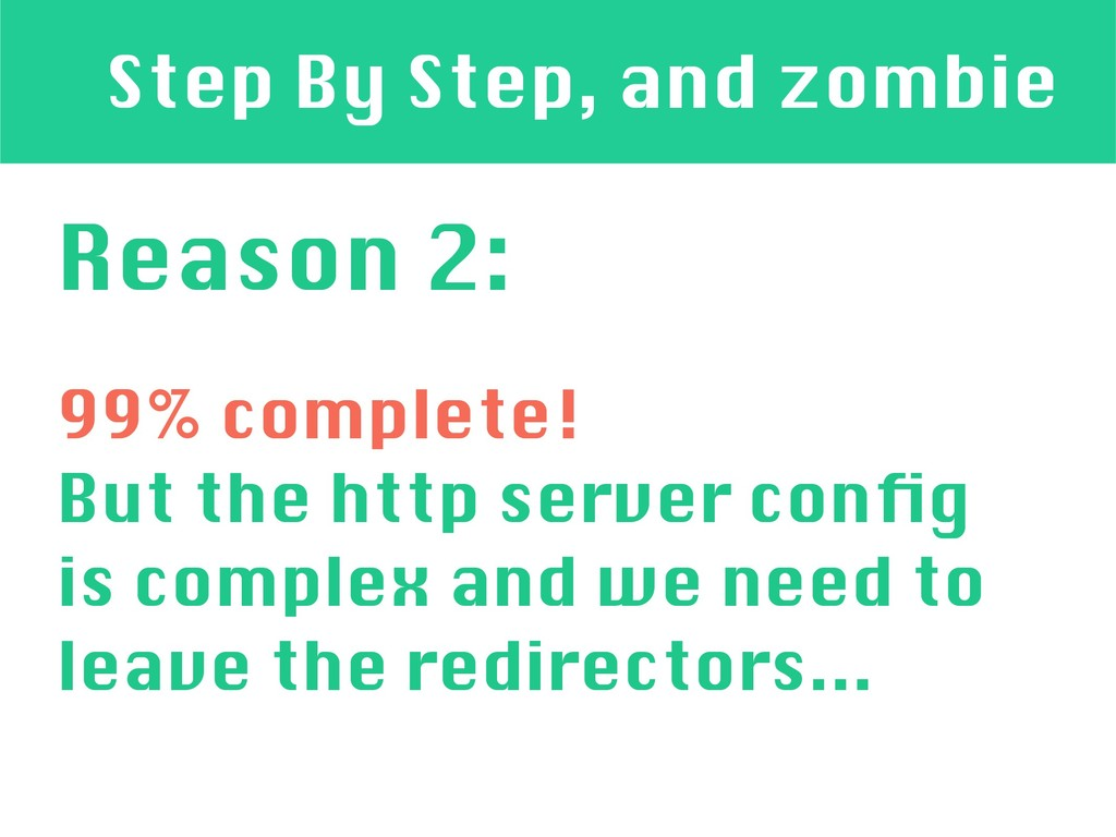 Step By Step, and zombie Reason 2: 99% complete...