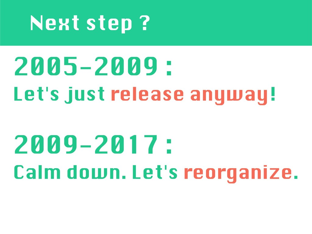 Next step ? 2005-2009 : Let's just release anyw...