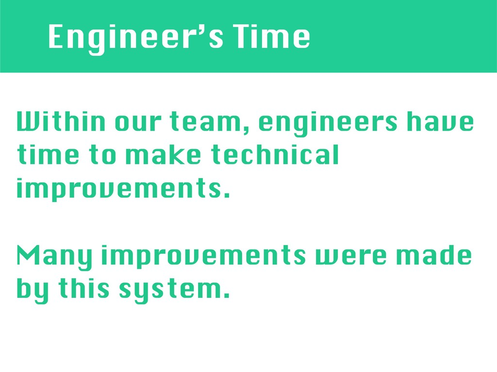 Engineer's Time Within our team, engineers have...