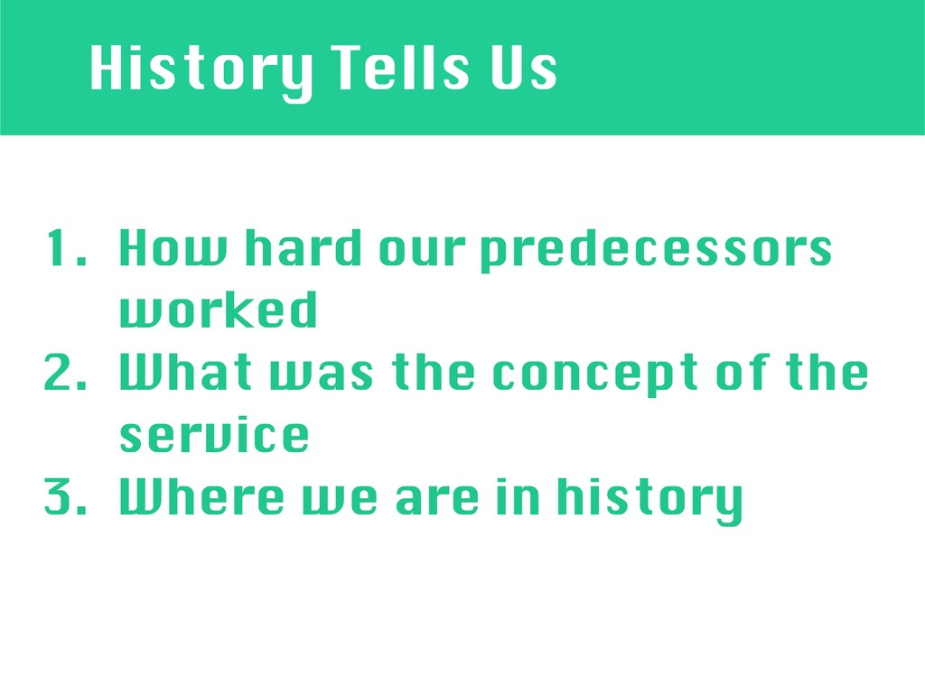 History Tells Us 1. How hard our predecessors ...