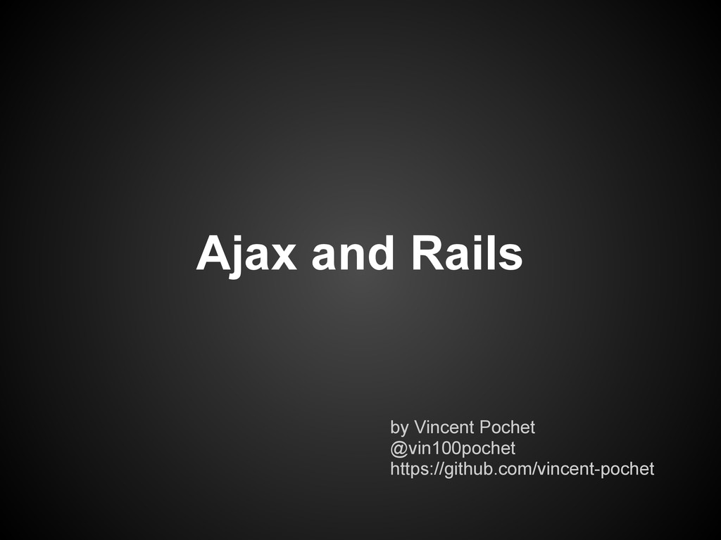 Ajax and Rails by Vincent Pochet @vin100pochet ...