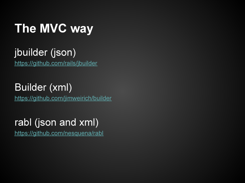 The MVC way jbuilder (json) https://github.com/...