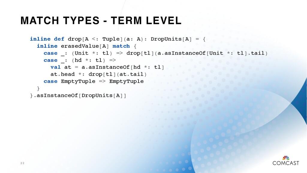 MATCH TYPES - TERM LEVEL 2 2 inline def drop[A ...