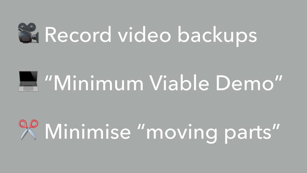 "- Record video backups . ""Minimum Viable Demo"" ..."