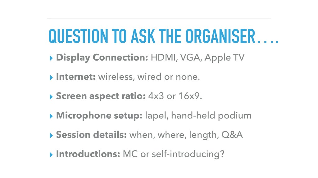 QUESTION TO ASK THE ORGANISER…. ▸ Display Conne...