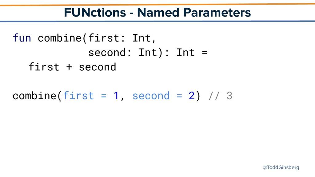 @ToddGinsberg FUNctions - Named Parameters fun ...