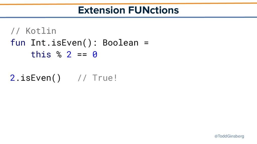 @ToddGinsberg Extension FUNctions // Kotlin fun...