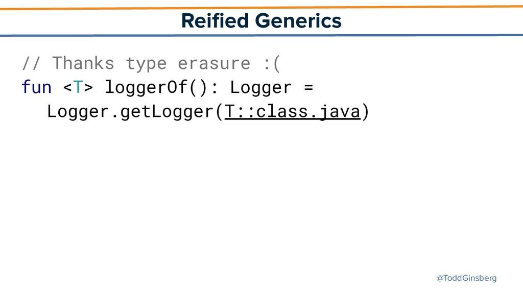 @ToddGinsberg Reified Generics // Thanks type er...