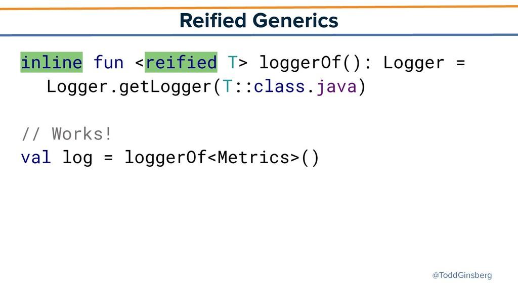 @ToddGinsberg Reified Generics inline fun <reifi...