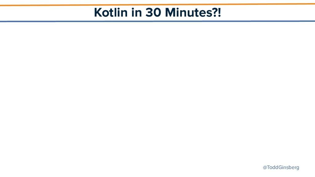 @ToddGinsberg Kotlin in 30 Minutes?!