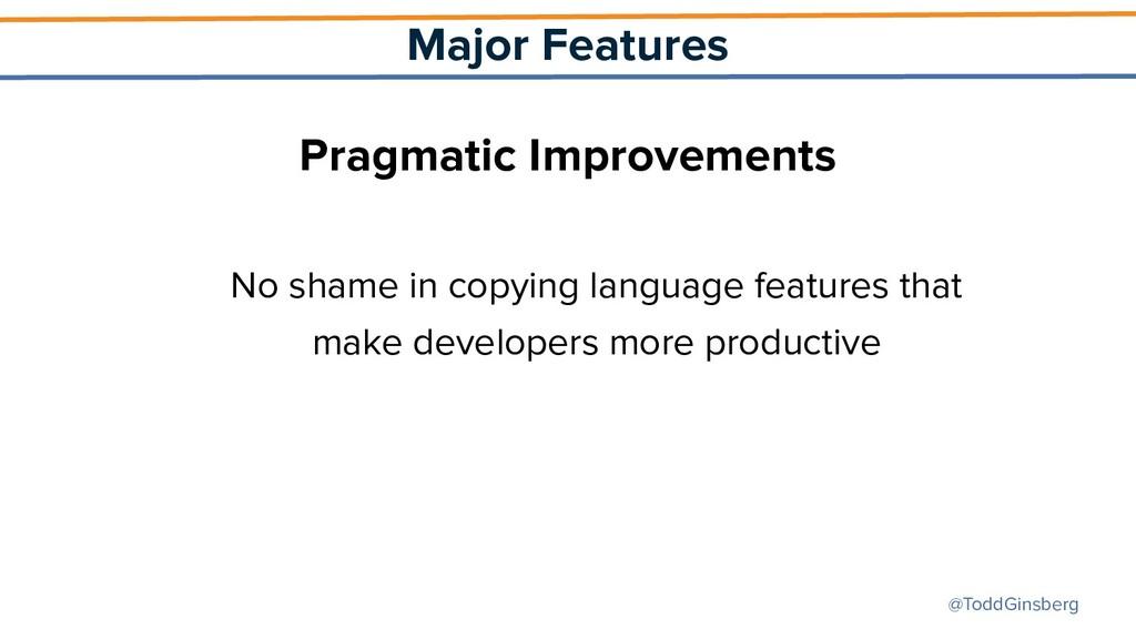 @ToddGinsberg Major Features Pragmatic Improvem...