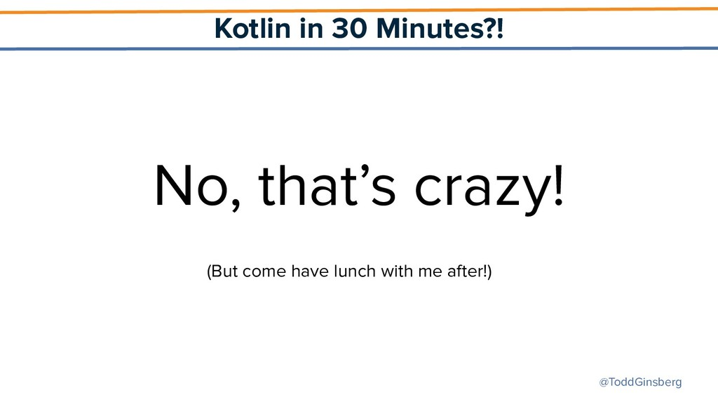 @ToddGinsberg Kotlin in 30 Minutes?! No, that's...