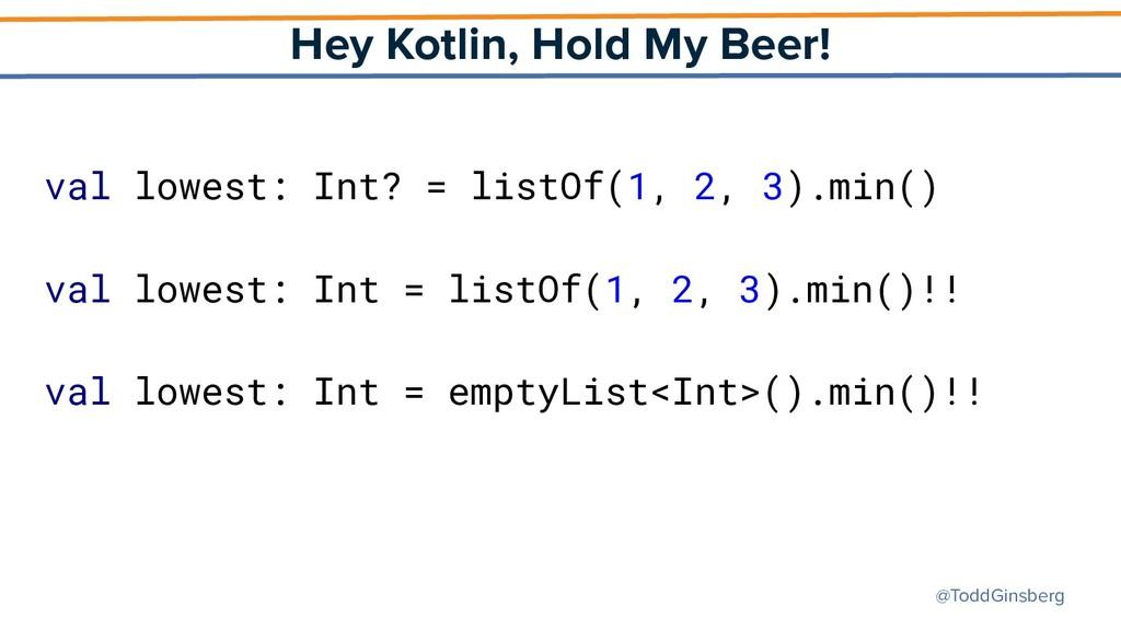 @ToddGinsberg Hey Kotlin, Hold My Beer! val low...