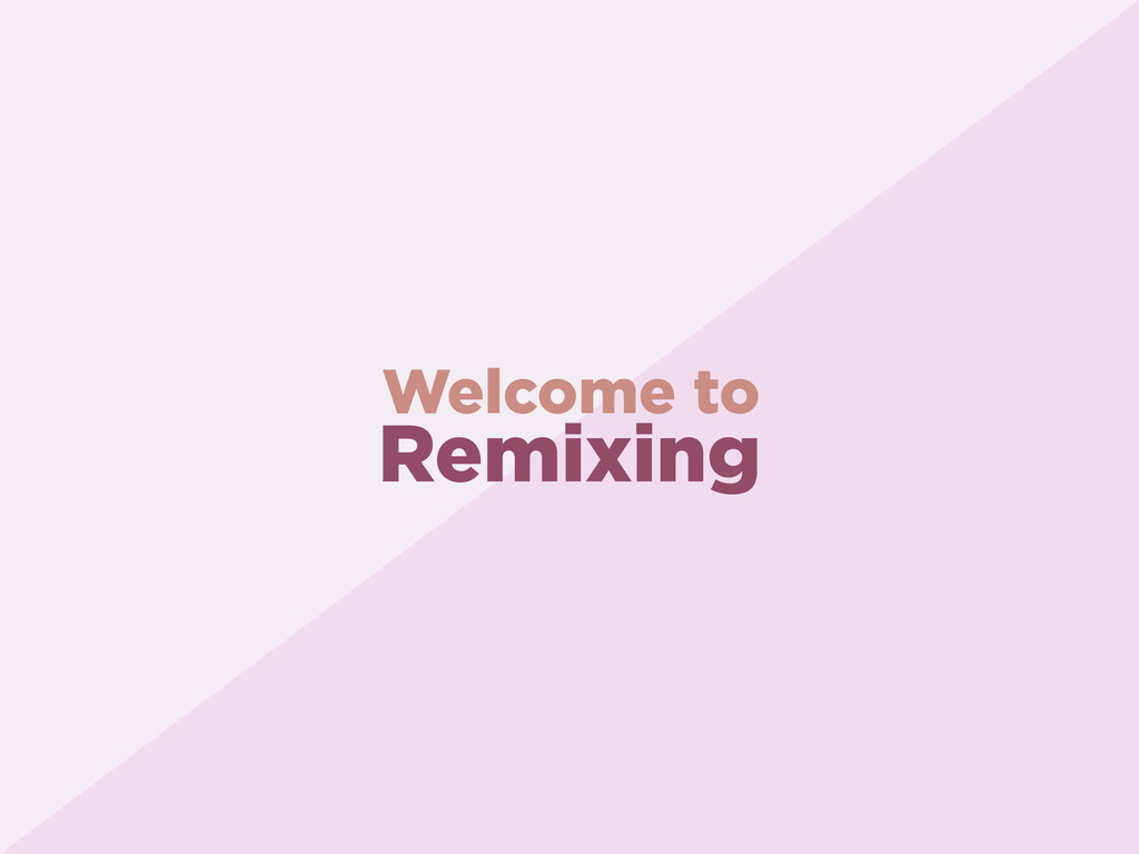 Remixing Welcome to