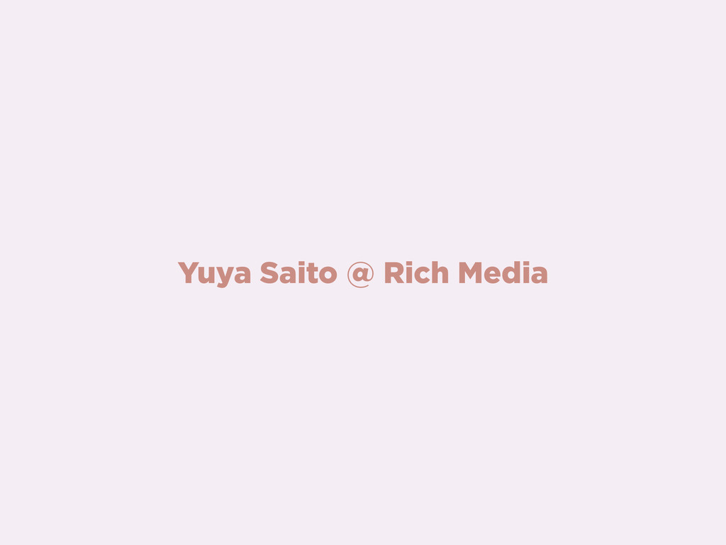 Yuya Saito @ Rich Media