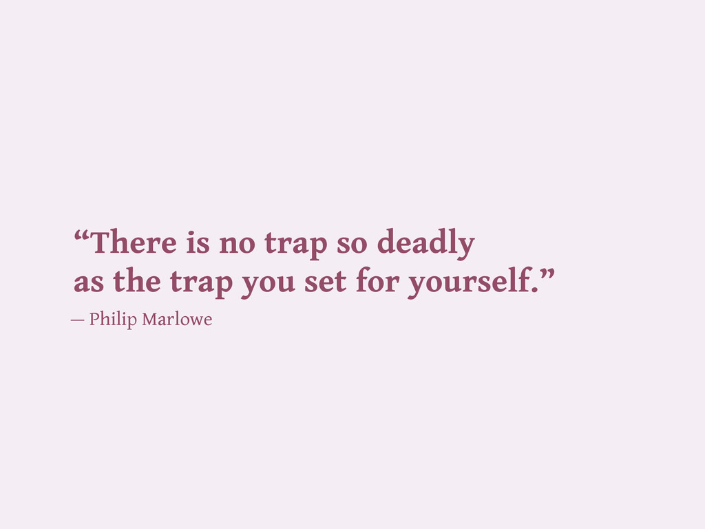 """There is no trap so deadly as the trap you set..."