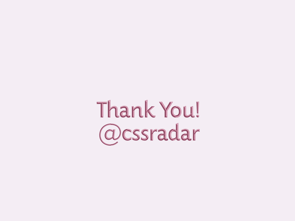 Thank You! Thank You! @cssradar @cssradar