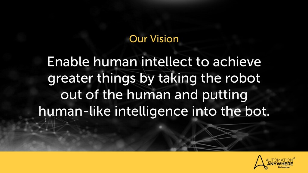 Enable human intellect to achieve greater thing...