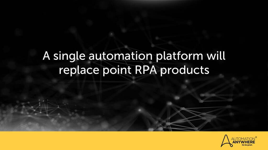 A single automation platform will replace point...