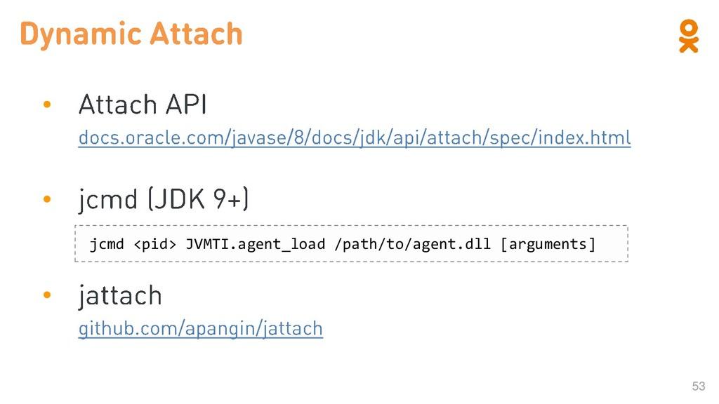 53 • • • jcmd <pid> JVMTI.agent_load /path/to/a...
