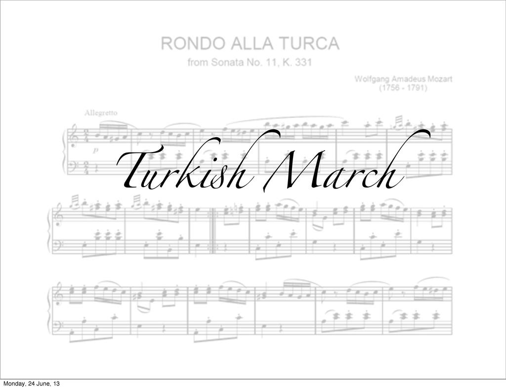 Turk!h March Monday, 24 June, 13