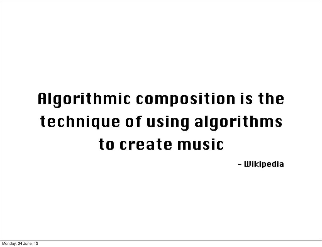 Algorithmic composition is the technique of usi...