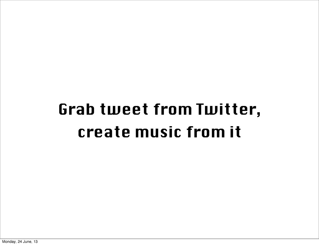 Grab tweet from Twitter, create music from it M...