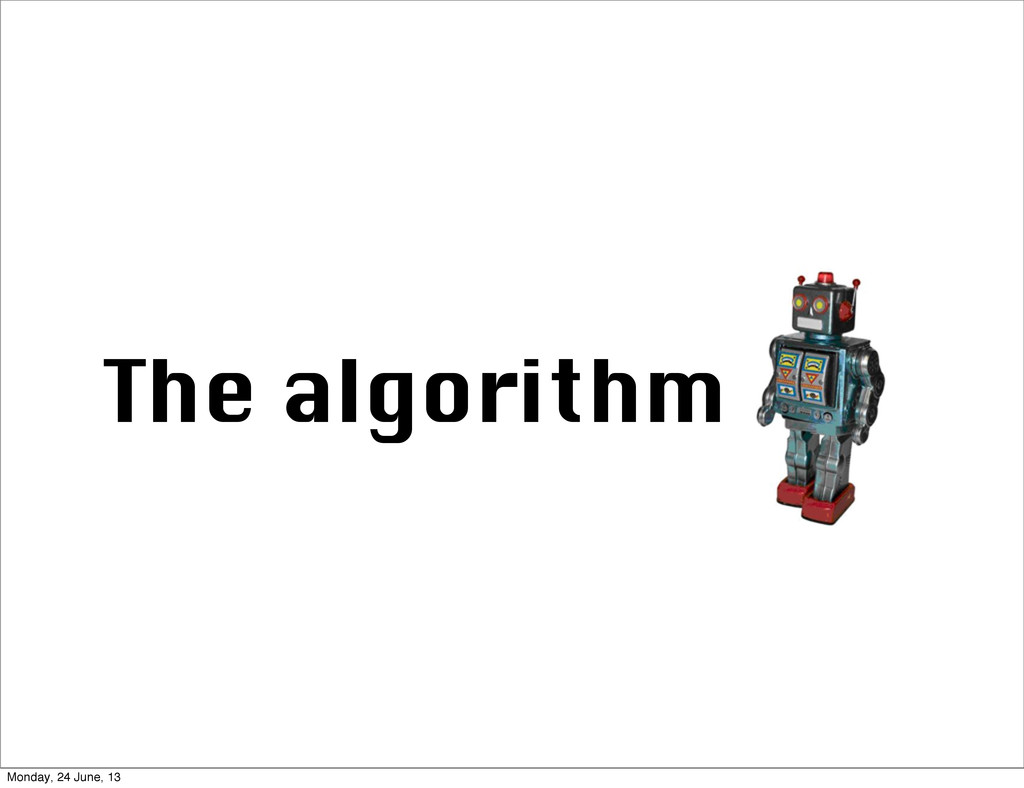 The algorithm Monday, 24 June, 13