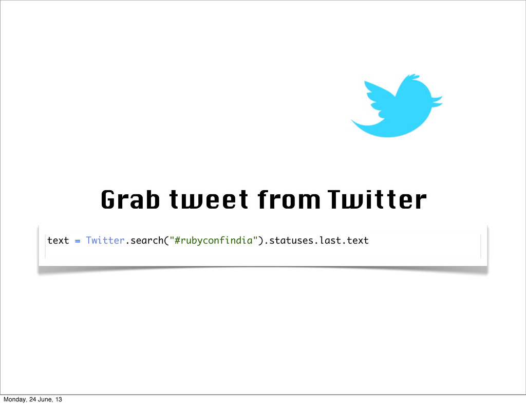 """Grab tweet from Twitter text = Twitter.search(""""..."""