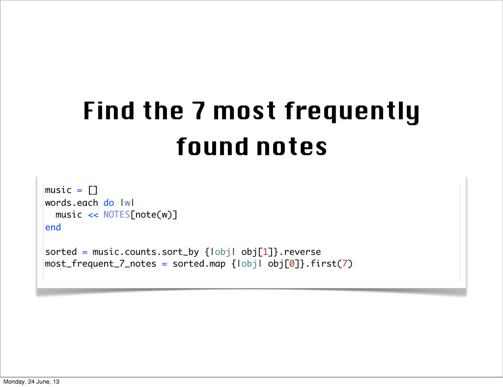 Find the 7 most frequently found notes music = ...