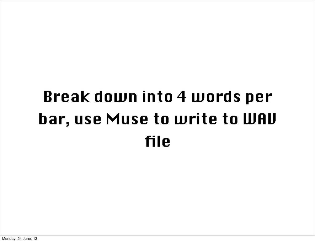 Break down into 4 words per bar, use Muse to wr...
