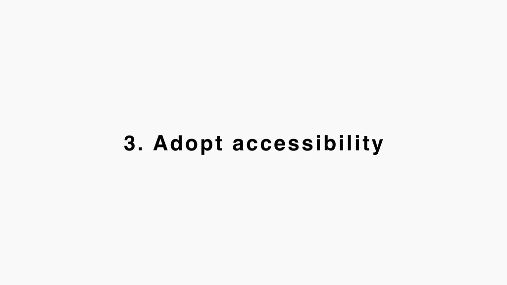 3. Adopt accessibility