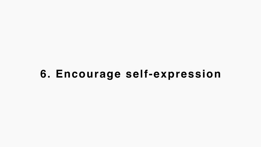 6. Encourage self-expression