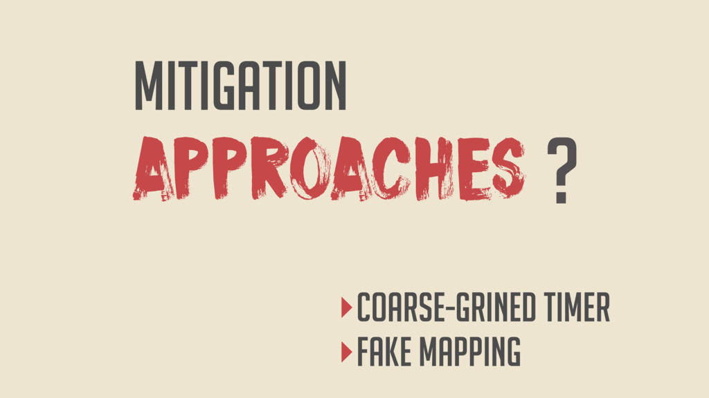 APPROACHES MITIGATION ? ‣coarse-grined timer ‣f...