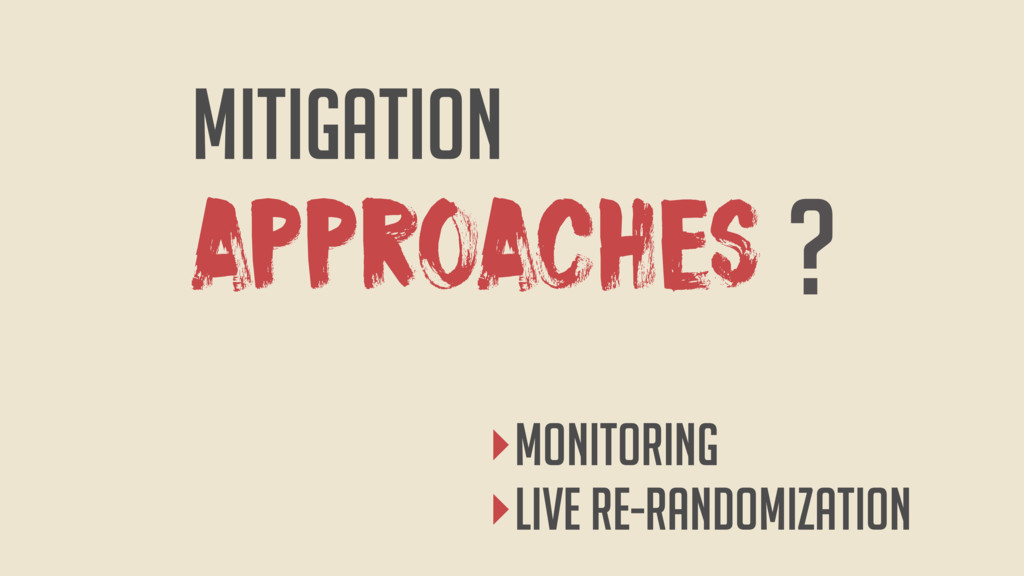 APPROACHES MITIGATION ? ‣monitoring ‣live re-ra...