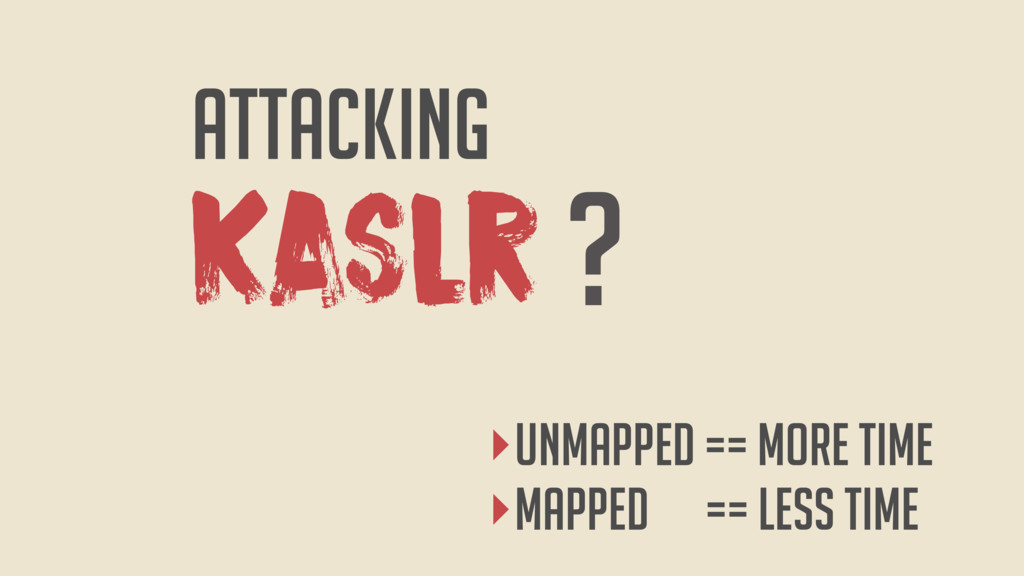 ‣UNmapped == more TIME ‣Mapped == less TIME KAS...