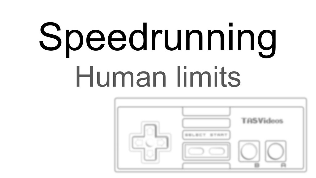 Speedrunning Human limits