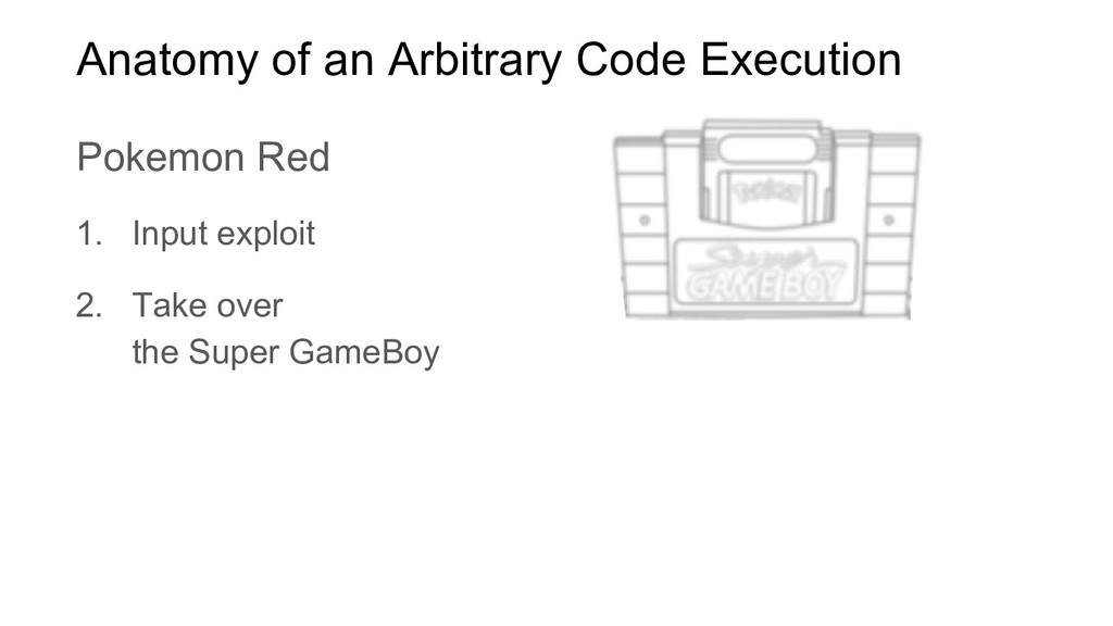 1. Input exploit 2. Take over the Super GameBoy...