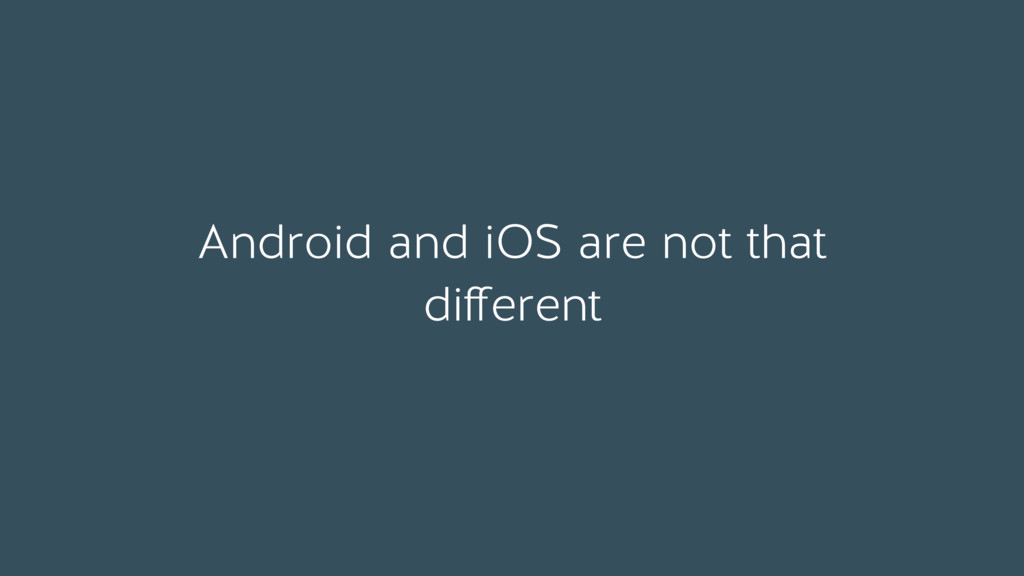 Android and iOS are not that different