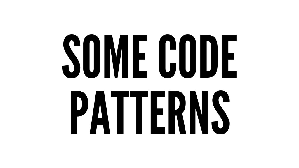 SOME CODE PATTERNS