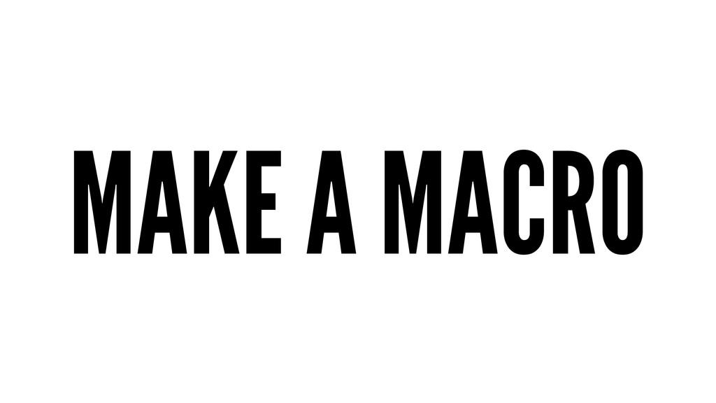 MAKE A MACRO