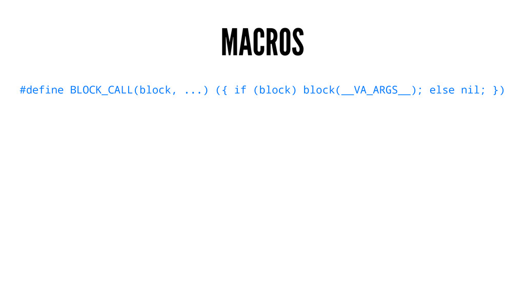 MACROS #define BLOCK_CALL(block, ...) ({ if (bl...