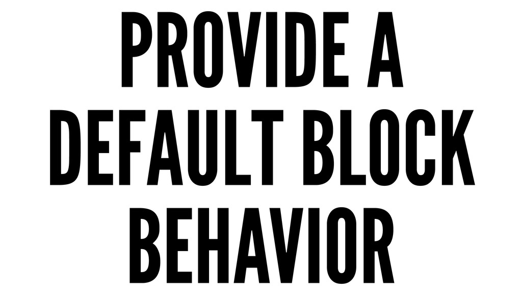 PROVIDE A DEFAULT BLOCK BEHAVIOR