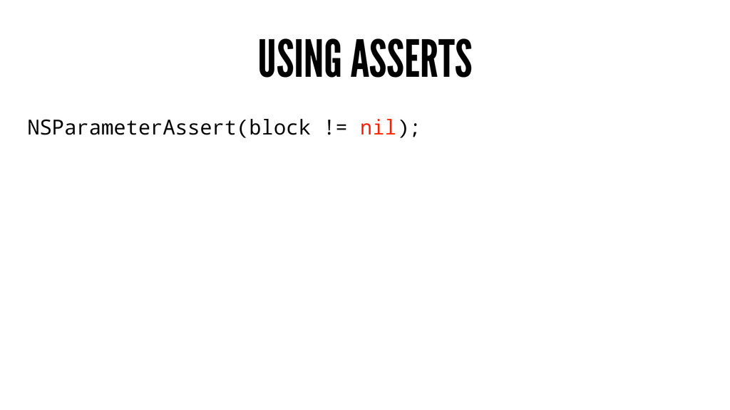 USING ASSERTS NSParameterAssert(block != nil);