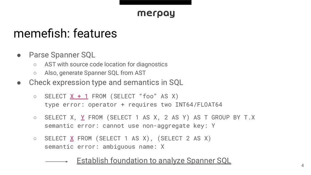memefish: features ● Parse Spanner SQL ○ AST wit...