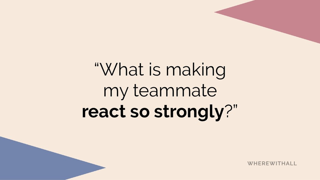 """""""What is making  my teammate  react so strong..."""