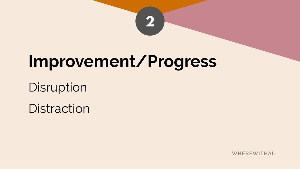 Improvement/Progress Disruption Distraction 2