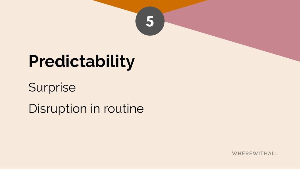 Predictability Surprise Disruption in routine 5